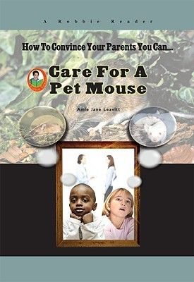 Care for a Pet Mouse (How to Convince Your Parents You Can...)  by  Amie Jane Leavitt