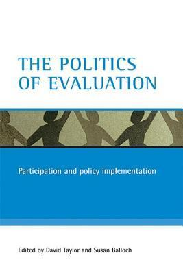The Politics of Evaluation: Participation and Policy Implementation  by  David Taylor