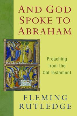 And God Spoke to Abraham: Preaching from the Old Testament Fleming Rutledge