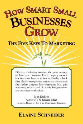 How Smart Small Businesses Grow: The Five Keys to Marketing Elaine Schneider