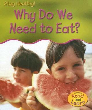 Why Do We Need to Eat? Angela Royston