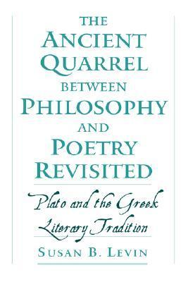 The Ancient Quarrel Between Philosophy and Poetry Revisited: Plato and the Greek Literary Tradition  by  Susan B. Levin