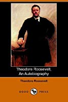 An Autobiography Theodore Roosevelt
