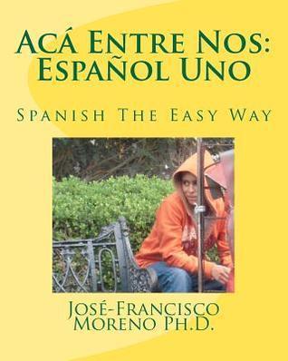 ACA Entre Nos: Espanol Uno: Espanol Uno  by  José-Francisco Moreno