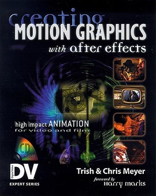 Creating Motion Graphics with After Effects, 5th Edition  by  Chris Meyer