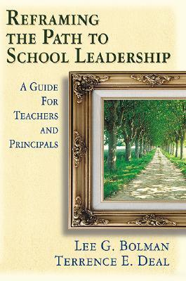 Reframing the Path to School Leadership: A Guide for Teachers and Principals  by  Lee G. Bolman