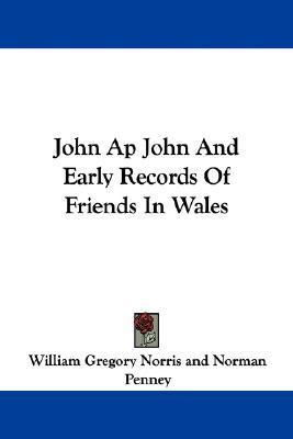 John AP John and Early Records of Friends in Wales  by  William Gregory Norris