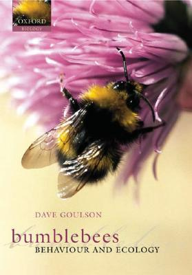 Bumblebees: Ecology and Behaviour  by  Dave Goulson