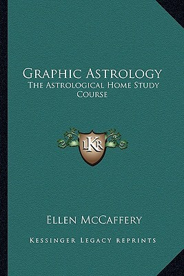 Graphic Astrology: The Astrological Home Study Course Ellen McCaffery