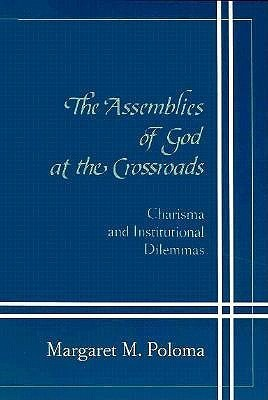 Assemblies Of God At Crossroads: Charisma Institutional Dilemmas  by  Margaret M. Poloma