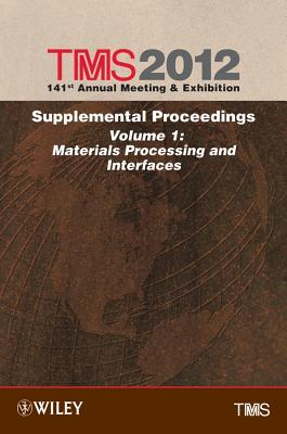 TMS 141st Annual Meeting & Exhibition: Supplemental Proceedings, Volume 1: Material Procesing and Interfaces  by  Tms