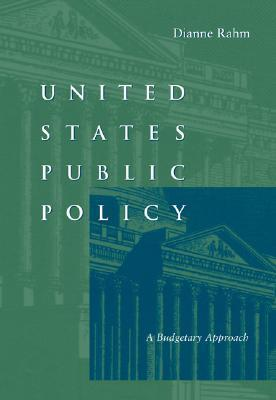 United States Public Policy: A Budgetary Approach Dianne Rahm