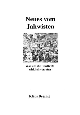 Neues vom Jahwisten: Was uns die Bibeltexte wirklich verraten  by  Klaus Brezing