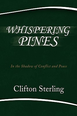 Whispering Pines: In the Shadow of Conflict and Peace  by  Clifton Sterling