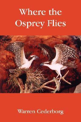 Where the Osprey Flies Warren Cederborg