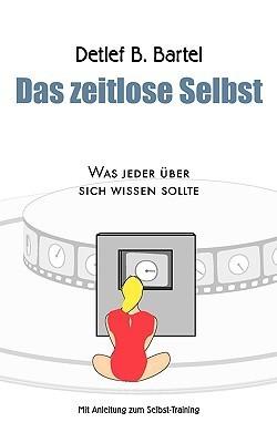 Das Zeitlose Selbst  by  Detlef B. Bartel