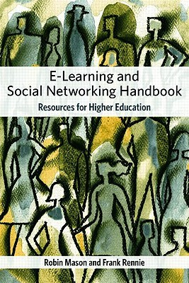 The E-Learning and Social Networking Handbook: Resources for Higher Eeducation Robin Mason