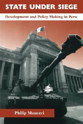 State Under Siege: Development And Policy Making In Peru Philip Mauceri