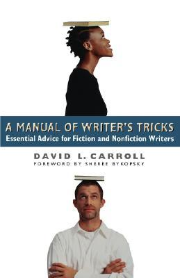 A Manual of Writers Tricks: Essential Advice for Fiction and Nonfiction Writers  by  David L., Carroll