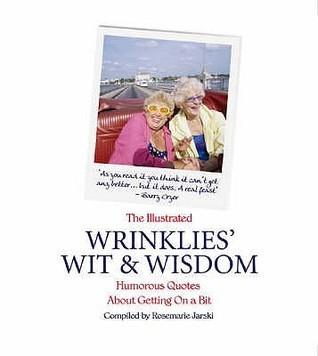 The Illustrated Wrinklies Wit And Wisdom Rosemarie Jarski