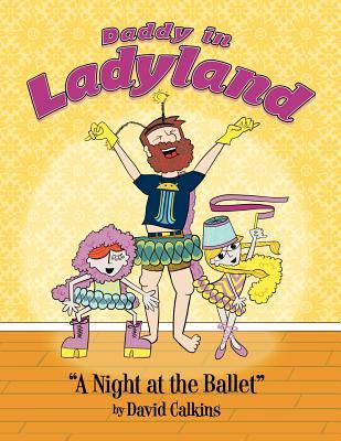 Daddy in Ladyland: A Night at the Ballet MR David Calkins