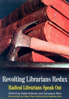 Revolting Librarians Redux: Radical Librarians Speak Out  by  Katia Roberto