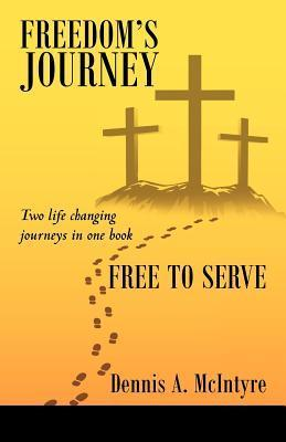 Freedoms Journey Free to Serve  by  Dennis A. McIntyre