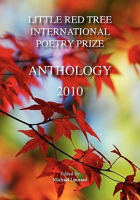 Little Red Tree International Poetry Prize - 2010 Anthology Michael Linnard