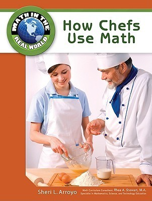 How Chefs Use Math  by  Sheri L. Arroyo