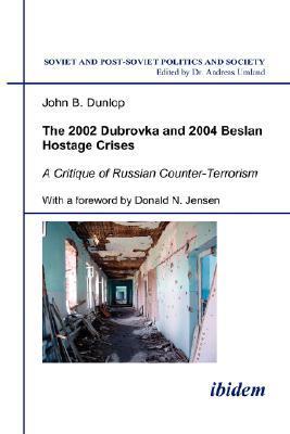 The 2002 Dubrovka and 2004 Beslan Hostage Crises: A Critique of Russian Counter-Terrorism John B. Dunlop