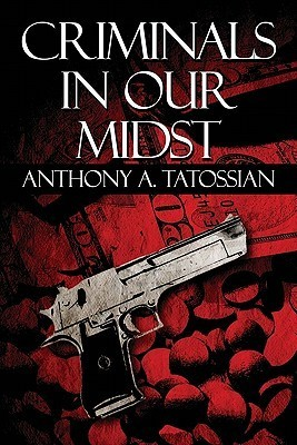 Criminals in Our Midst Anthony Tatossian