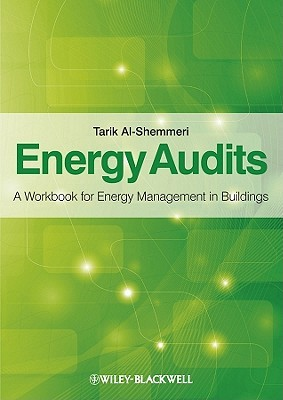 Energy Audits: A Workbook for Energy Management in Buildings  by  T.T. Al-Shemmeri