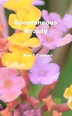Spontaneous Beauty: A Students Journal  by  Alan T. Cathcart