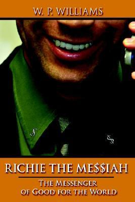 Richie the Messiah: The Messenger of Good for the World  by  W.P. Williams