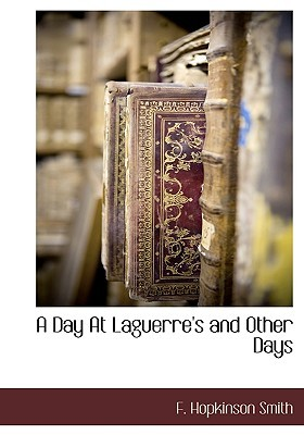 A Day at Laguerres and Other Days  by  Francis Hopkinson Smith