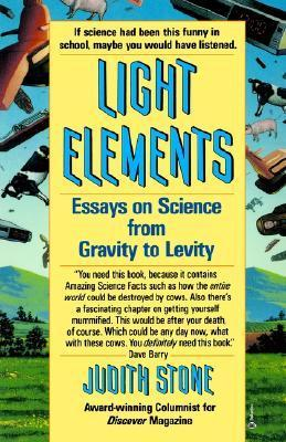 Light Elements: Essays in Science from Gravity to Levity  by  Judith Stone
