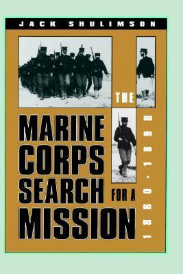 The Marine Corps Search for a Mission, 1880-1898  by  Jack Shulimson