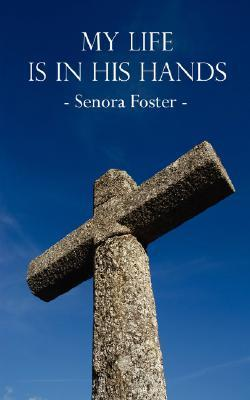 My Life Is in His Hands Senora Foster