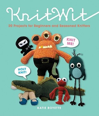 KnitWit: 20 Projects for Beginners and Seasoned Knitters  by  Katie Boyette