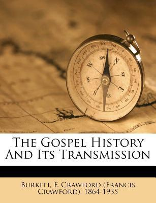 The Gospel History and Its Transmission  by  F. Crawford Burkitt