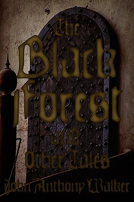 The Black Forest and Other Tales  by  John Anthony Walker