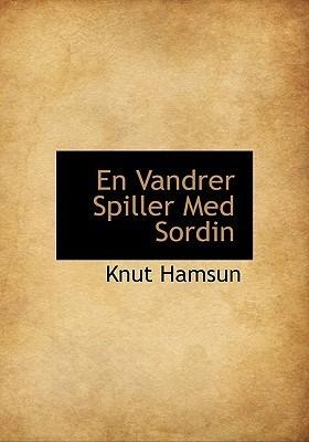 En Vandrer Spiller Med Sordin  by  Knut Hamsun
