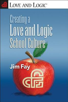Creating a Love and Logic School Culture Jim Fay