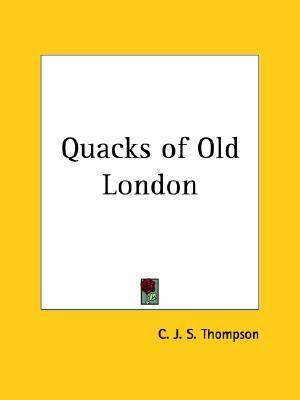 Quacks of Old London  by  Charles John Samuel Thompson