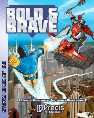 Bold & Brave: A Heroic Resource for Genrediversion 3e  by  Brett M. Bernstein