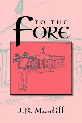 To The Fore J.B. Mantill