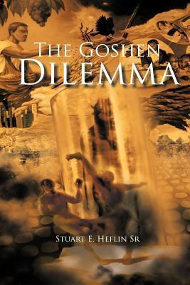 The Goshen Dilemma  by  Stuart E. Heflin Sr.