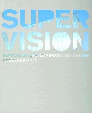 Super Vision  by  Nicholas Baume