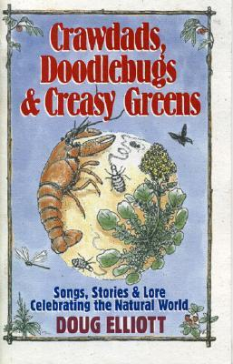 Crawdads, Doodlebugs & Creasy Greens: Songs, Stories & Lore Celebrating the Natural World Doug Elliott