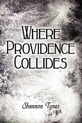 Where Providence Collides Shannon Tynes